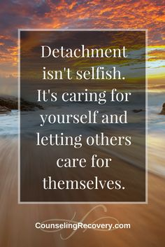 Detaching with love works. Detachment quotes | letting go | relationship problems | codependent relationships | Click to read more  about codependency.  #detachment #lettinggo #recovery #relationship #codependency