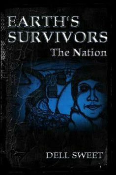 """Earth's Survivors: The Nation""  ***  Dell Sweet  (2013)"
