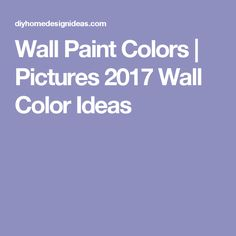 Wall Paint Colors | Pictures 2017 Wall Color Ideas