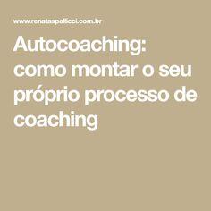 Autocoaching: como montar o seu próprio processo de coaching
