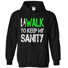 I WALK to keep my SANITY T Shirts, Hoodies. Get it here ==► https://www.sunfrog.com/LifeStyle/I-WALK-to-keep-my-SANITY-[Hot]-22849283-Guys.html?41382 $19