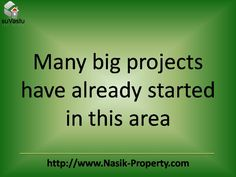 Many big project have started in nasik area.