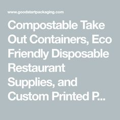 Compostable Take Out Containers, Eco Friendly Disposable Restaurant Supplies, and Custom Printed Packaging for the To Go Food Service Industry