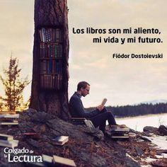 Los libros son mi aliento. Mi vida y mi futuro. Fiódor Dostoievski.