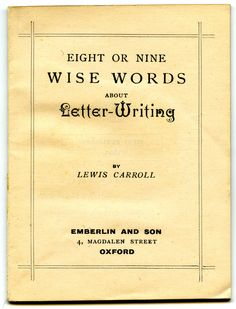 How to write a letter. Found lewis carroll letter writing tips useful for email, too.