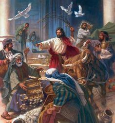 Jesus throwing out the corrupt money changers at the Holy Temple.