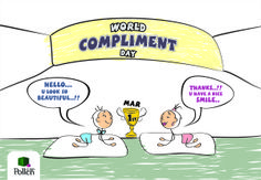 World Compliment Day, 01 Mar This day is set aside to compliment at least five people. Not only are compliments appreciated by the receiver, they lift the spirit of the giver. Compliments provide a quick and easy way to connect positively with those you come in contact with. Giving compliments forges bonds, dispels loneliness and just plain feels good.