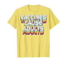 Amazon.com: Funny Pro Vaccination gift for friends,Vaccines Cause Adults T-Shirt: Clothing