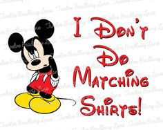 Disney Mickey I Don't Do Matching Shirts Printable Iron On Transfer or Use as Clip Art - DIY Disney Shirt - Perfect for a Trip to Disney by TheWallabyWay on Etsy