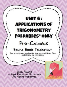 This is an eight-topic unit on APPLICATIONS OF TRIGONOMETRY for PreCalculus students. Each lesson is organized into an eight-page Dinak Zike Bound-Book style Foldable*, used with permission. These graphic organizers are a great technique for keeping students focused, engaged, and on-task. Most lessons require two 30-minute sessions to complete. A set of finished notes and directions for creating the Foldable* are also included.