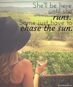 She'll be here until she runs. Some just have to chase the sun.