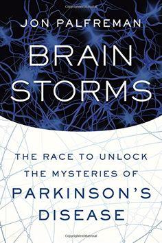 Brain Storms: The Race to Unlock the Mysteries of Parkinson's Disease by Jon Palfreman