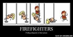 That'll show them! Go firefighters!