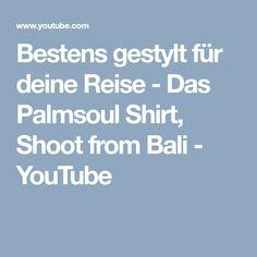 Bestens gestylt für deine Reise - Das Palmsoul Shirt, Shoot from Bali - YouTube
