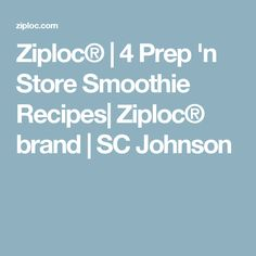 Ziploc® | 4 Prep 'n Store Smoothie Recipes| Ziploc® brand | SC Johnson