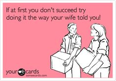 Free, Wedding Ecard: If at first you don't succeed try doing it the way your wife told you!
