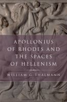 Apollonius of Rhodes and the spaces of Hellenism / William G. Thalmann