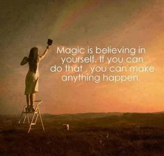 Magic is believing in yourself. If you can do that, you can make anything happen. thedailyquotes.com