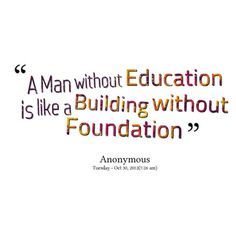 A man without Education is like a building without foundation!  #education #educationsystem #school #student