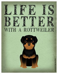 Life is Better with a Rottweiler Art Print by DogsIncorporated