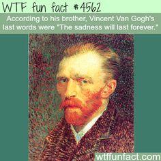 Vincent Van Gogh's last words - WTF fun facts
