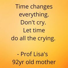 Wisdom from my mother!  #proflisa  #proflisasays #wisdomquotes #heartbroken #inspiration #quotes