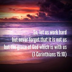 But by the grace of God I am what I am: and his grace which was ...