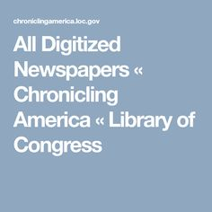 All Digitized Newspapers « Chronicling America « Library of Congress