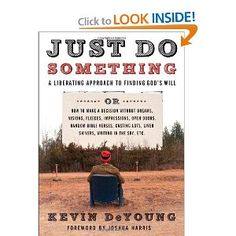 Just Do Something by Kevin DeYoung. About making choices and God's already-revealed plan for our lives.