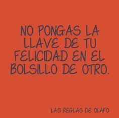 Muy buen consejo, tu felicidad debe empezar en ti y en nadie más. Frases en español
