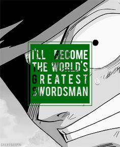 """I'll become the world's greatest swordsman"" ~Zoro ^^"