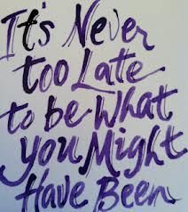 A wise friend quoted this to me recently & I love it! So true!!<3  quote by george eliot it's never too late - Google Search