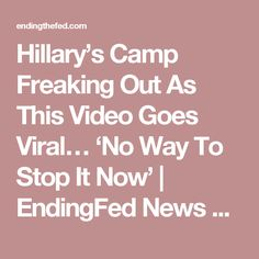 Hillary's Camp Freaking Out As This Video Goes Viral… 'No Way To Stop It Now' | EndingFed News Network