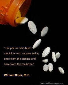 """The person who takes medicine must recover twice, once from the disease and once from the medicine."" -William Osler, M. Chronic Migraines, Chronic Fatigue, Chronic Illness, Chronic Pain, Fibromyalgia, Adrenal Fatigue, Endometriosis, Migraine Headache, Mental Illness"