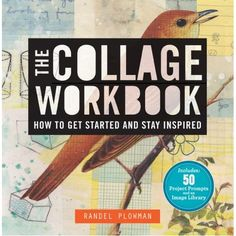 A Collage A Day: The Collage Workbook: How to Get Started and Stay Inspired by Randal Plowman - The artist on your list will revel in this book which helps to encourage and establish a daily creative practice. ~ Alicia