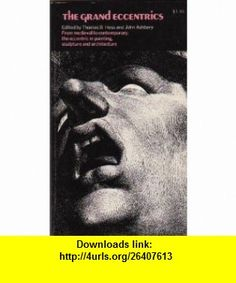 The Grand Eccentrics From Medieval to Contemporary; the eccentric in painting, sculpture and architecture Thomas B. Hess, John Ashbery ,   ,  , ASIN: B000VMLCIG , tutorials , pdf , ebook , torrent , downloads , rapidshare , filesonic , hotfile , megaupload , fileserve