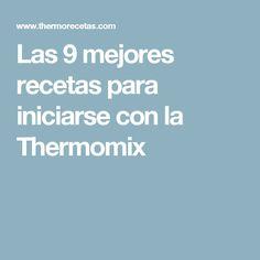 Las 9 mejores recetas para iniciarse con la Thermomix
