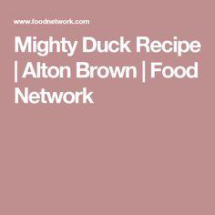 Mighty Duck Recipe   Alton Brown   Food Network