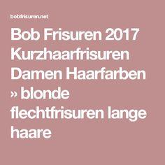 Bob Frisuren 2017 Kurzhaarfrisuren Damen Haarfarben » blonde flechtfrisuren lange haare