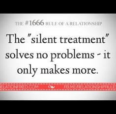 "This couldn't be more true. I hate the ""silent treatment."" It's like you expect me to fix what I did wrong, but how do I do that when I don't even know what I did?! And then I get in more trouble. I can't wait to move out."