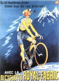 Alpine Cycling with Royal-Fabric Bicycle French Bike Cycles Sport France Vintage Poster Repro FREE S Vintage Bicycle Art, Vintage Cycles, Vintage Bikes, Vintage Racing, Velo Vintage, Bike Poster, Poster Ads, Poster Prints, Cycling Art