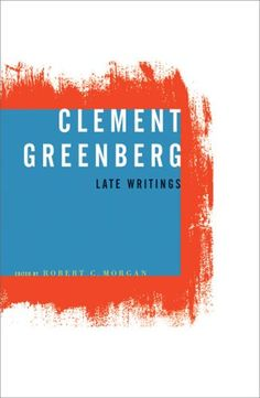 Late Writings / Clement Greenberg ; edited by Robert C. Morgan