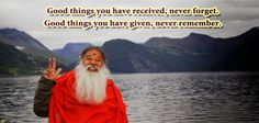 Good things you have received, never forget. Good things you have given, never remember