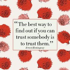 """""""The best way to find out if you can trust somebody is to trust them."""" Hemingway #quote #trust #hemingway"""
