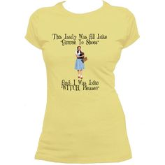 Judy Garland Wizard of Oz Humor Ladies T Shirt Witch Please ($22) ❤ liked on Polyvore featuring tops, t-shirts, light pink, women's clothing, short sleeve shirts, long sleeve t shirts, long sleeve shirts, beige t shirt and cream t shirt