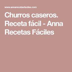 Churros caseros. Receta fácil - Anna Recetas Fáciles Churros, Candy, Easy Recipes, Churro