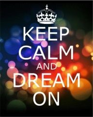 believe and your dreams might just come true!!;)