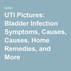 UTI Pictures: Bladder Infection Symptoms, Causes, Home Remedies, and More
