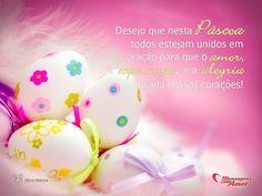 Desejo que nesta Páscoa todos estejam unidos em oração para que o amor, a esperança, e a alegria invada nossos corações!