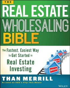 The Real Estate Wholesaling Bible: The Fastest, Easiest Way to Get Started in Real Estate Investing